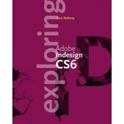 Exploring Adobe Indesign CS6 by Terry Rydberg