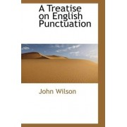 A Treatise on English Punctuation by John Wilson