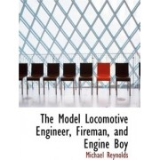 The Model Locomotive Engineer, Fireman, and Engine Boy by Professor Michael Reynolds