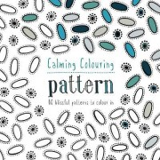 Calming Colouring Patterns: 80 Blissful Patterns to Colour in by Graham McCallum