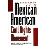 Encyclopedia of the Mexican American Civil Rights Movement by Matt S. Meier