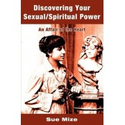 Discovering Your Sexual/Spiritual Power by Sue N Mize