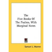 The Five Books of the Psalms, with Marginal Notes by Samuel L Warren