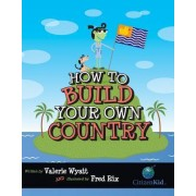 How to Build Your Own Country by Valerie Wyatt