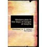 Western Asia in the Days of Sargon of Assyria by Olmstead A T (Albert Ten Eyck)