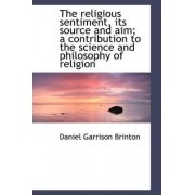 The Religious Sentiment, Its Source and Aim; A Contribution to the Science and Philosophy of Religio by Daniel Garrison Brinton