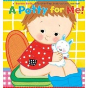 A Potty For Me: A Lift the Flap Instruction Manual by Karen Katz
