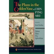 The Plum in the Golden Vase or, Chin P'ing Mei, Volume Three by David Tod Roy
