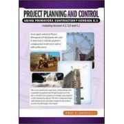 Project Planning and Control Using Primavera Contractor Version 6.1 Including Versions 4.1 and 5.0 by Paul E. Harris