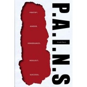 P. A. I. N. S.: Poetry. Anger. Ignorance. Neglect. Success