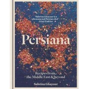 Sabrina Ghayour Persiana: Recipes from the Middle East & Beyond
