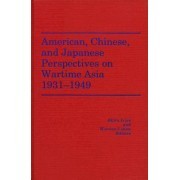 American, Chinese and Japanese Perspectives on Wartime Asia, 1931-49 by Akira Iriye