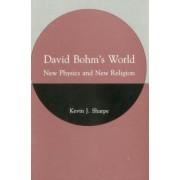 David Bohm's World by Kevin J. Sharpe