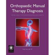 Orthopaedic Manual Therapy Diagnosis: Spine and Temporomandibular Joints by Aad Van Der El