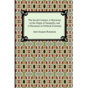 The Social Contract, a Discourse on the Origin of Inequality, and a Discourse on Political Economy by Jean-Jacques Rousseau