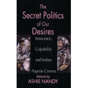 The Secret Politics of Our Desires by Ashis Nandy