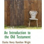 An Introduction to the Old Testament by Charles Henry Hamilton Wright