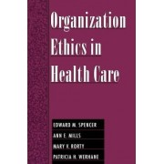 Organization Ethics in Health Care by Edward M. Spencer