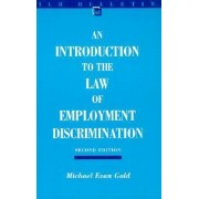 An Introduction to the Law of Employment Discrimination by Michael Evan Gold