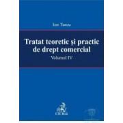 Tratat teoretic si practic de drept comercial vol. IV - Ion Turcu