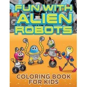 Fun with Alien Robots (Robot Colouring Book for Children 1) by Melody Small
