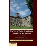 The World Trade Organization Knowledge Agreements by Christopher Arup