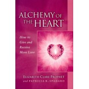 Alchemy of the Heart: How to Give and Receive More Love