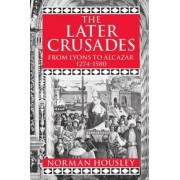 The Later Crusades 1274-1580 by Norman Housley