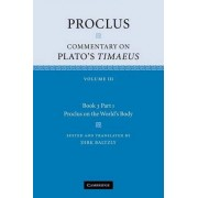 Proclus: Commentary on Plato's Timaeus: Volume 3, Book 3, Part 1, Proclus on the World's Body by Diadochus Proclus