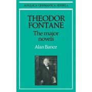 Theodor Fontane: The Major Novels by Alan Bance