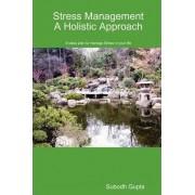 Stress Management A Holistic Approach by Subodh Gupta