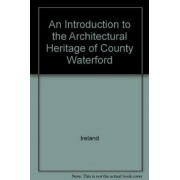 An Introduction to the Architectural Heritage of County Waterford by Ireland