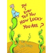 Did I Ever Tell You How Lucky You A by Dr Seuss