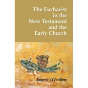 The Eucharist in the New Testament and the Early Church by Eugene La Verdiere