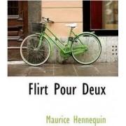Flirt Pour Deux by Maurice Hennequin