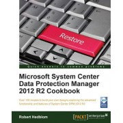 Microsoft System Center Data Protection Manager 2012 R2 Cookbook by Robert Hedblom