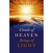 Clouds of Heaven, Beings of Light by Sharon Kay Casey