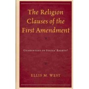 The Religion Clauses of the First Amendment by Ellis M. West
