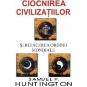 Ciocnirea civilizatiilor si refacerea ordinii mondiale - Samuel P. Huntington