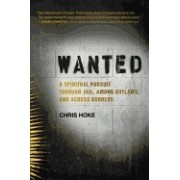 Wanted: A Spiritual Pursuit Through Jail, Among Outlaws, and Across Borders