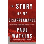 The Story of My Disappearance by Paul Watkins