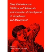 Sleep Disturbance in Children and Adolescents with Disorders of Development by Gregory Stores