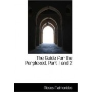 The Guide for the Perplexed, Part 1 and 2 by Moses Maimonides