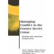 Managing Conflict in the Former Soviet Union by Alexei G. Arbatov