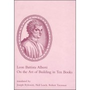On the Art of Building in Ten Books by Leon Battista Alberti