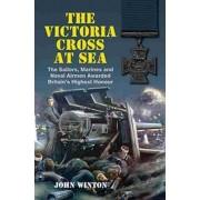 The Victoria Cross at Sea by John Winton