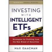 Investing with Intelligent ETFs: Strategies for Profiting from the New Breed of Securities by Max Isaacman