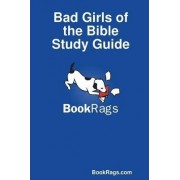 Bad Girls of the Bible Study Guide by BookRags.com