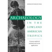 Archaeology in the Lowland American Tropics by Peter W. Stahl