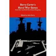 Barry Carter's Naval War Games Naval Wargaming World War I and World War II by John Curry